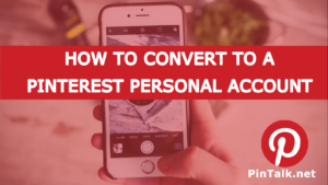 Pinterest - Convert to a Personal Account